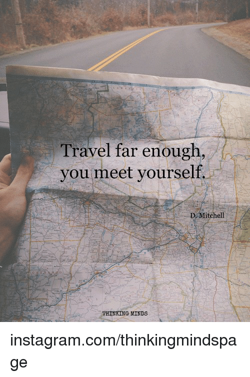 Mitchel: Travel far enough  you meet yourself  D Mitchell  THINKING MINDS instagram.com/thinkingmindspage