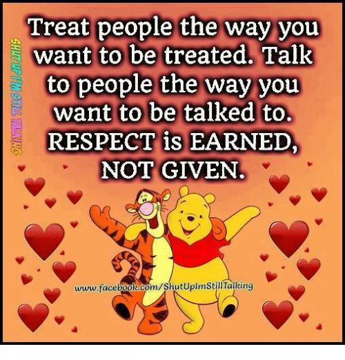 Treat People The Way You Want To Be Treated Talk To People The Way