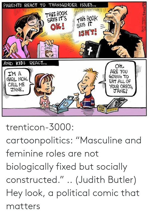 "butler: trenticon-3000:   cartoonpolitics:  ""Masculine and feminine roles are not biologically fixed but socially constructed."" .. (Judith Butler)  Hey look, a political comic that matters"