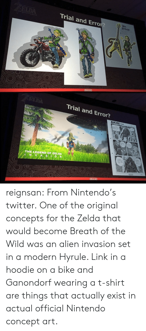 Nintendo, Target, and Tumblr: Trial and Error?   RIDA  Trial and Error?  THE LEGEND OF ZELDA reignsan: From Nintendo's twitter. One of the original concepts for the Zelda that would become Breath of the Wild was an alien invasion set in a modern Hyrule. Link in a hoodie on a bike and Ganondorf wearing a t-shirt are things that actually exist in actual official Nintendo concept art.