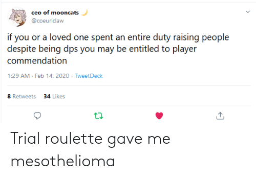 Gave: Trial roulette gave me mesothelioma