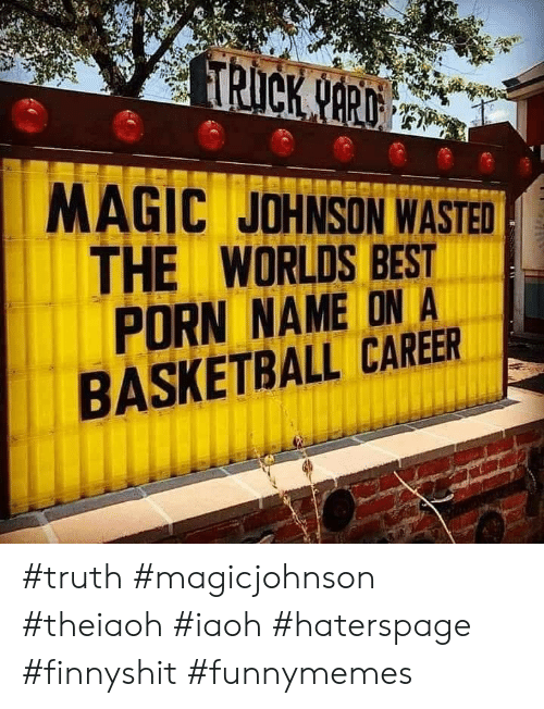 Basketball: TRICK NARD  MAGIC JOHNSON WASTED  THE WORLDS BEST  PORN NAME ON A  BASKETBALL CAREER #truth #magicjohnson #theiaoh #iaoh #haterspage #finnyshit #funnymemes