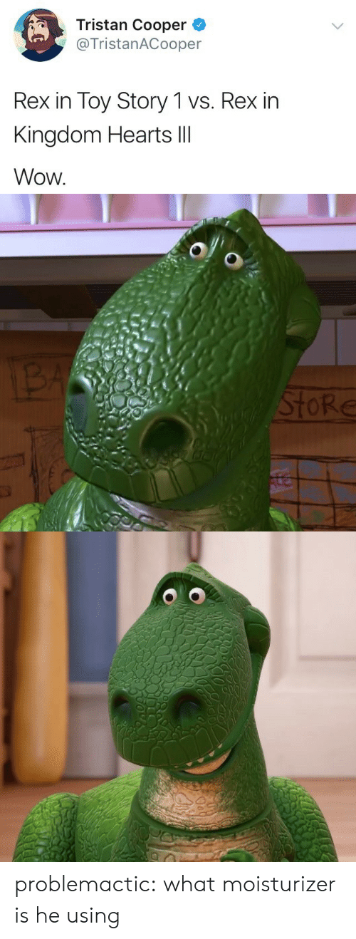 Toy Story, Tumblr, and Wow: Tristan Cooper  @TristanACooper  Rex in Toy Story 1 vs. Rex in  Kingdom Hearts llI  Wow.   ToRe problemactic: what moisturizer is he using
