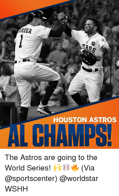 Astros: TRO  HOUSTON ASTROS  AL CHAMPS The Astros are going to the World Series! 🙌⚾️🔥 (Via @sportscenter) @worldstar WSHH