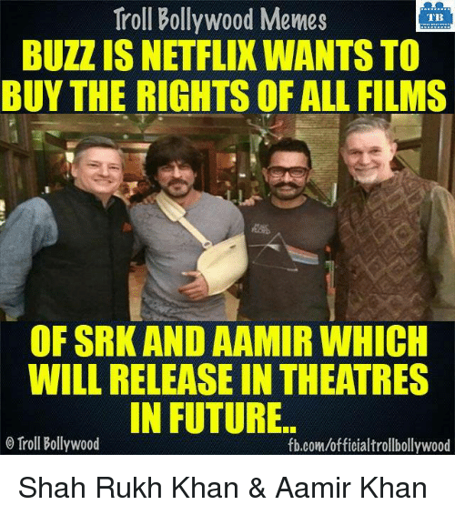 shah rukh khan: Troll Bollywood Memes  TB  BUZZ IS NETFLIX WANTS TO  BUY THE RIGHTS OF ALL FILMS  OF SRK AND AAMIR WHICH  WILL RELEASE IN THEATRES  IN FUTURE  o Troll Bollywood  fb.com/officialtrollbollywood Shah Rukh Khan & Aamir Khan