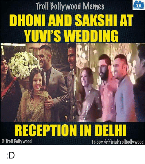 sakshi: Troll Bollywood Memes  TB  DHONI AND SAKSHI AT  YUVIS WEDDING  RECEPTION IN DELHI  Troll Bollywood  fb.com/officialtrollbollywood :D