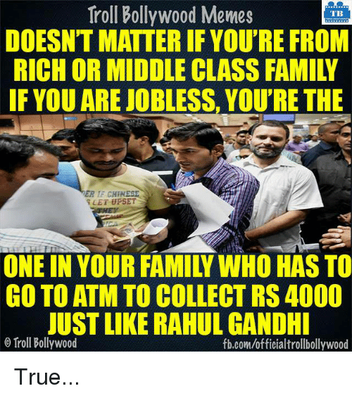 Rahul Gandhi: Troll Bollywood Memes  TB  DOESNT MATTER IF YOU'RE FROM  RICH OR MIDDLE CLASS FAMILY  IF YOU ARE JOBLESS, YOU'RE THE  ER CHINESE  FEET UPSET  GO TO ATM TO COLLECT RS 4000  JUST LIKE RAHUL GANDHI  o Troll Bollywood  fb.com/officialtrollbollywood True...