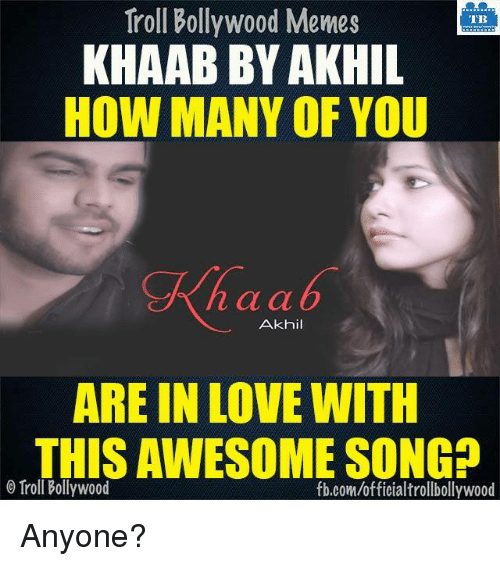 À   À  : Troll Bollywood Memes  TB  KHAAB BY AKHIL  HOW MANY OF YOU  n a a  Akhil  ARE IN LOVE WITH  THISAWESOME SONGD  Troll Bollywood  fb.com/officialtrollbollywood Anyone?