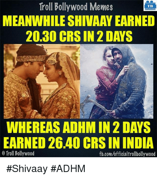 Memes, Troll, and Trolling: Troll Bollywood Memes  TB  MEANWHILESHIVAAYEARNED  20.30 CRS IN 2DAYS  WHEREAS ADHM IN 2 DAYS  EARNED 26.40 CRSININDIA  Tirol Bollywood  fb.com/officialtrollbollywood #Shivaay #ADHM