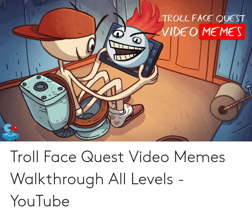 Memes, Troll, and youtube.com: TROLL FACE QUEST  VIDE O MEMES Troll Face Quest Video Memes Walkthrough All Levels - YouTube