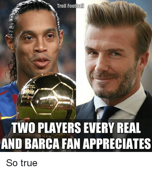 foot ball: Troll Foot  ball  TWO PLAYERS EVERY REAL  AND BARCA FAN APPRECIATES So true