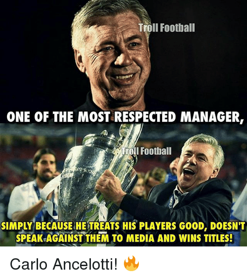 carlo ancelotti: Troll Football  ONE OF THE MOST RESPECTED MANAGER,  Football  SIMPLY BECAUSE HE TREATS HIS PLAYERS GOOD, DOESNT  SPEAK AGAINST THEM TO MEDIA AND WINS TITLES! Carlo Ancelotti! 🔥