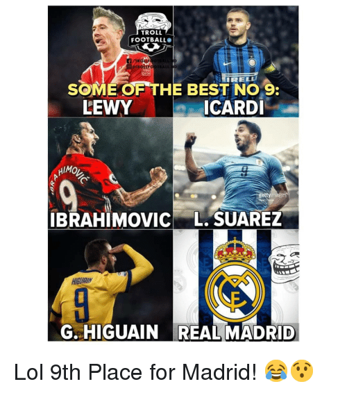 Troll Football: TROLL  FOOTBALL  SOME OF THE BEST NO 9  ICARDI  LEWY  HIMO  ge  IBRAHIMOVIC L. SUAREZ  HIGURIN  G. HIGUAIN REAL MADRID Lol 9th Place for Madrid! 😂😯