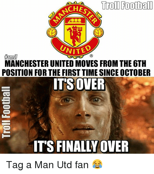Finals Over: Troll Football  UNITED  MANCHESTER UNITED MOVES FROM THE6TH  POSITION FOR THE FIRSTTIME SINCE OCTOBER  ITS OVER  IT'S FINALLY OVER Tag a Man Utd fan 😂