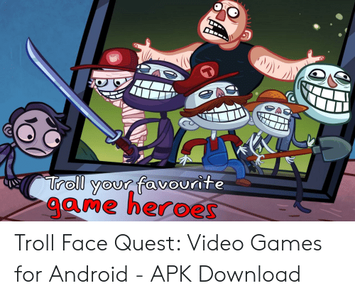 Quest Video: Troll your favourite  game heroes Troll Face Quest: Video Games for Android - APK Download