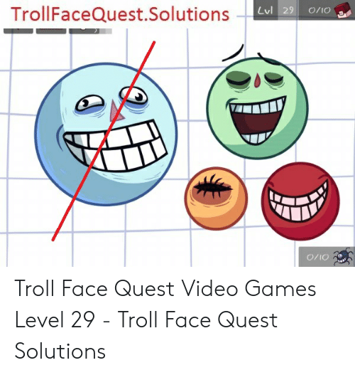 Troll, Video Games, and Games: TrollFaceQuest. Solutions  Lvl 29  O/10  01/0 Troll Face Quest Video Games Level 29 - Troll Face Quest Solutions