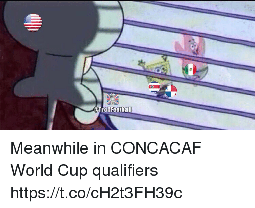 World Cup Qualifiers: @Trollfootball Meanwhile in CONCACAF World Cup qualifiers https://t.co/cH2t3FH39c