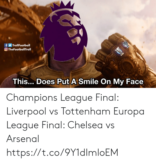 tottenham: TrollFootball  O TheFootballTroll  This... Does Put A Smile On My Face Champions League Final: Liverpool vs Tottenham  Europa League Final: Chelsea vs Arsenal https://t.co/9Y1dImloEM
