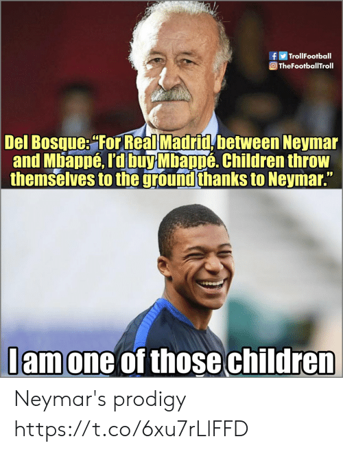 Mbappe: TrollFootball  OTheFootballTroll  Del Bosque: For Real Madrid between Neymar  and Mbappé, rd buy Mbappé. Children throw  themselves to the ground thanks to Neymar.  lamone of those children Neymar's prodigy https://t.co/6xu7rLlFFD