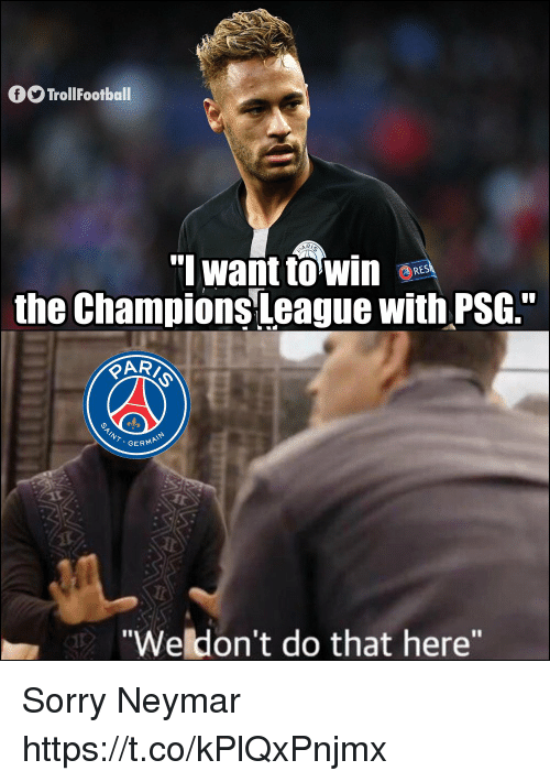 "Memes, Neymar, and Sorry: TrollFootball  RES  the Champions League with PSG.""  GERMA  ""Weldon't do that here"" Sorry Neymar https://t.co/kPlQxPnjmx"