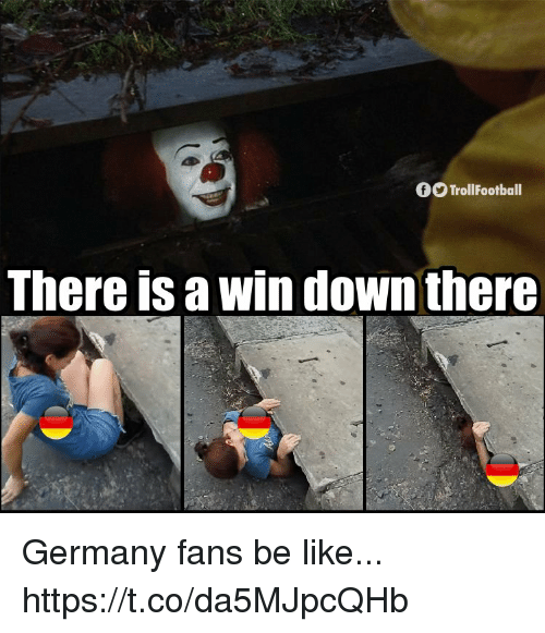 Be Like, Memes, and Germany: TrollFootball  There is a win down there Germany fans be like... https://t.co/da5MJpcQHb