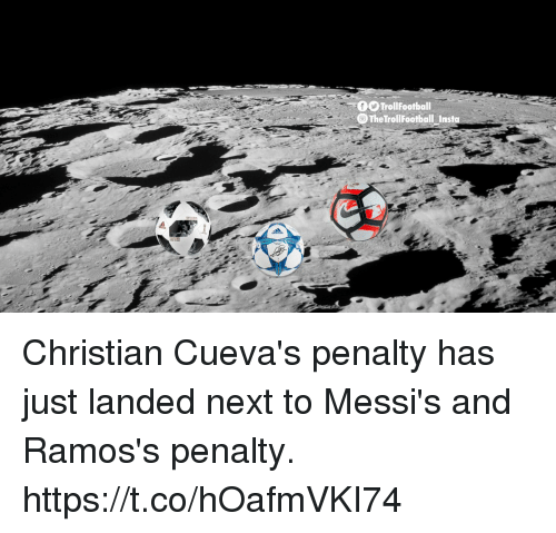 Memes, 🤖, and Next: TrollFootball  TheTrollFootball Insta Christian Cueva's penalty has just landed next to Messi's and Ramos's penalty. https://t.co/hOafmVKI74