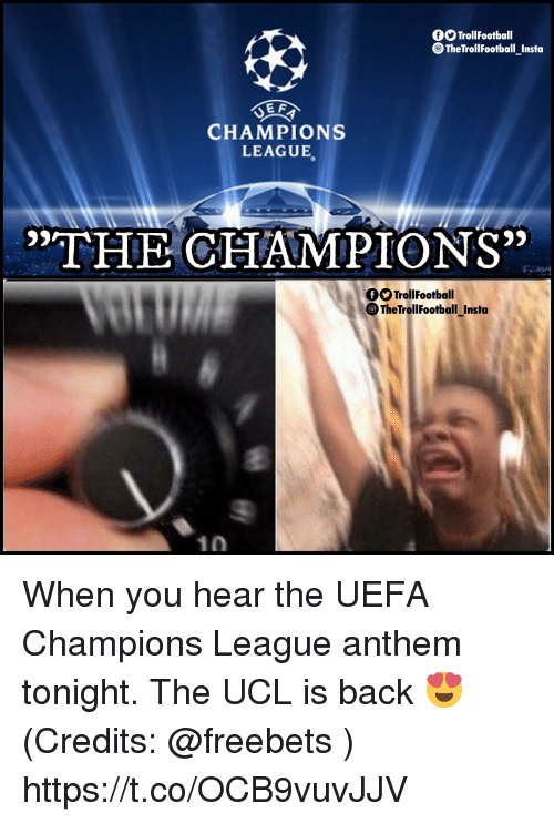 Uefa Champions League: TrollFootball  TheTrollFootballInsta  -  E F  CHAMPIONS  LEAGUE  THE CHAMPIONS'x  OO TrollFootball  The  TrollFootball Insta When you hear the UEFA Champions League anthem tonight.  The UCL is back 😍  (Credits: @freebets ) https://t.co/OCB9vuvJJV