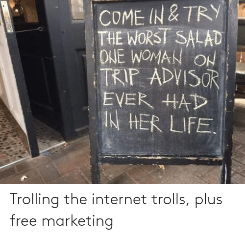 Trolling: Trolling the internet trolls, plus free marketing