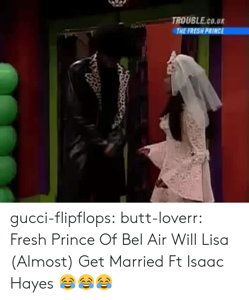 Butt, Fresh, and Fresh Prince of Bel-Air: TROUBLE.co.u  THE FRESH PRINCE gucci-flipflops:  butt-loverr:  Fresh Prince Of Bel Air  Will  Lisa (Almost) Get Married  Ft Isaac Hayes  😂😂😂
