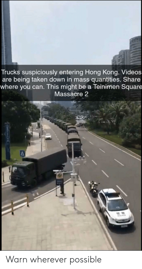Trucks: Trucks suspiciously entering Hong Kong. Videos  are being taken down in mass quantities. Share  where you can. This might be a Teinimen Square  Massacre 2  MOCE Warn wherever possible
