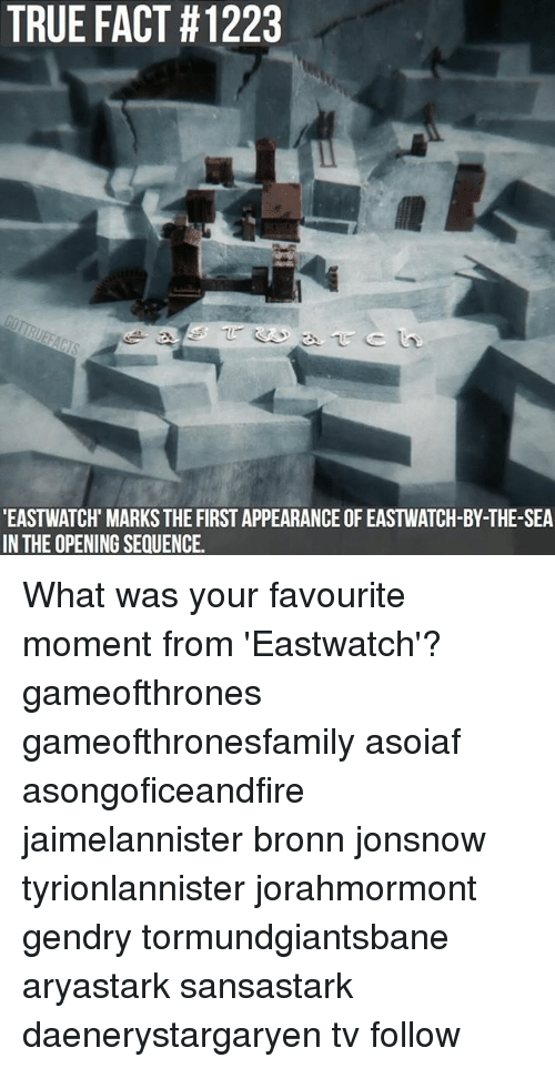 Memes, True, and Asoiaf: TRUE FACT #1223  EASTWATCH' MARKS THE FIRST APPEARANCE OF EASTWATCH-BY-THE-SEA  IN THE OPENING SEQUENCE What was your favourite moment from 'Eastwatch'? gameofthrones gameofthronesfamily asoiaf asongoficeandfire jaimelannister bronn jonsnow tyrionlannister jorahmormont gendry tormundgiantsbane aryastark sansastark daenerystargaryen tv follow