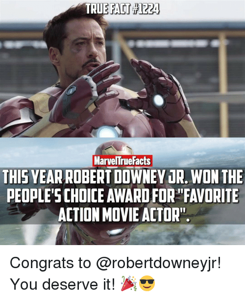 you deserved it: TRUE  FACT 1224  MarvelTruefacts  THIS YEAR ROBERT DOWNEY JR.WONTHE  PEOPLE'S CHOICE AWARD FOR FAVORITE  ACTION MOVIE ACTOR! Congrats to @robertdowneyjr! You deserve it! 🎉😎