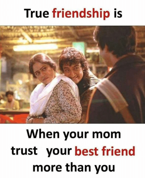 true friendship: True friendship is  When your mom  trust your best friend  more than you