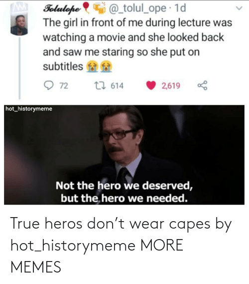 Today: True heros don't wear capes by hot_historymeme MORE MEMES