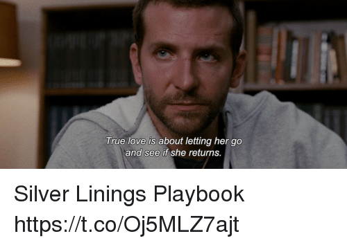 Love, Memes, and True: True love is about letting her go  and see if she returns. Silver Linings Playbook https://t.co/Oj5MLZ7ajt