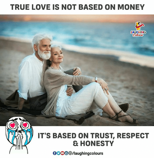 gooo: TRUE LOVE IS NOT BASED ON MONEY  AUGHING  IT'S BASED ON TRUST, RESPECT  & HONESTY  GOOO@/laughingcolours
