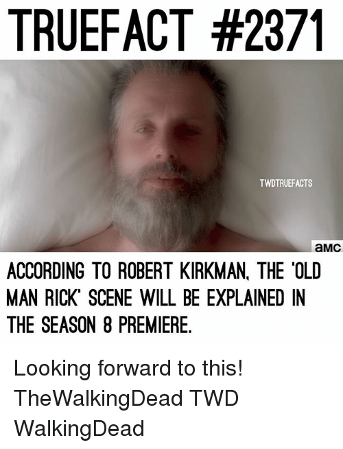 "Memes, Old Man, and Old: TRUEFACT #2371  TWDTRUEFACTS  aMC  ACCORDING TO ROBERT KIRKMAN. THE 'OLD  MAN RICK"" SCENE WILL BE EXPLAINED IN  THE SEASON 8 PREMIERE Looking forward to this! TheWalkingDead TWD WalkingDead"