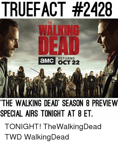 deads: TRUEFACT #2428  WALKING  DEAD  THE  aMC  RETURNS  OCT 222  THE WALKING DEAD SEASON 8 PREVIEW  SPECIAL AIRS TONIGHT AT 8 ET TONIGHT! TheWalkingDead TWD WalkingDead
