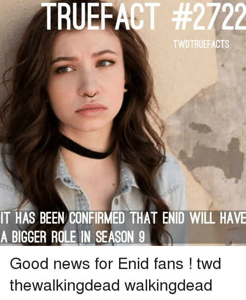Memes, News, and Good: TRUEFACT #2722  TWDTRUEFACTS  IT HAS BEEN CONFIRMED THAT ENID WILL HAVE  A BIGGER ROLE IN SEASON 9 Good news for Enid fans ! twd thewalkingdead walkingdead