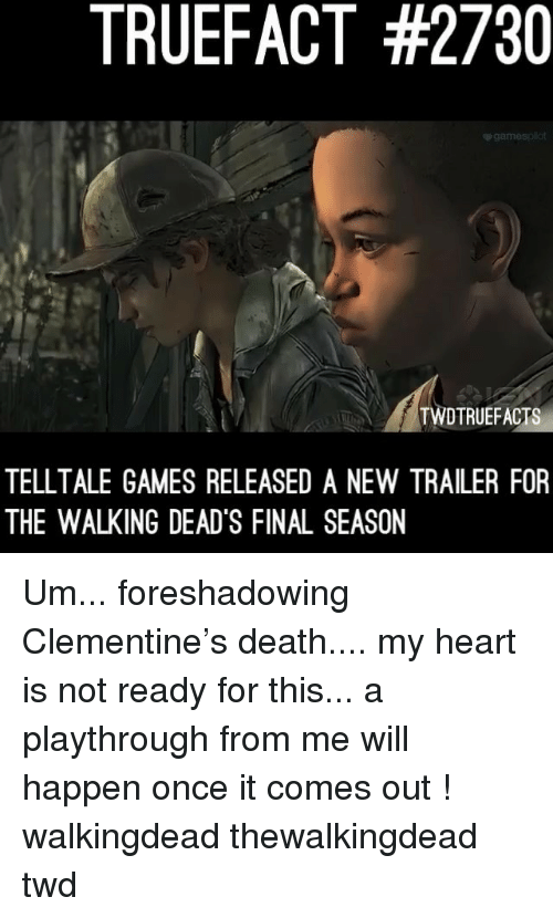 Memes, Death, and Games: TRUEFACT #2730  TWDTRUEFACTS  TELLTALE GAMES RELEASED A NEW TRAILER FOR  THE WALKING DEAD'S FINAL SEASON Um... foreshadowing Clementine's death.... my heart is not ready for this... a playthrough from me will happen once it comes out ! walkingdead thewalkingdead twd