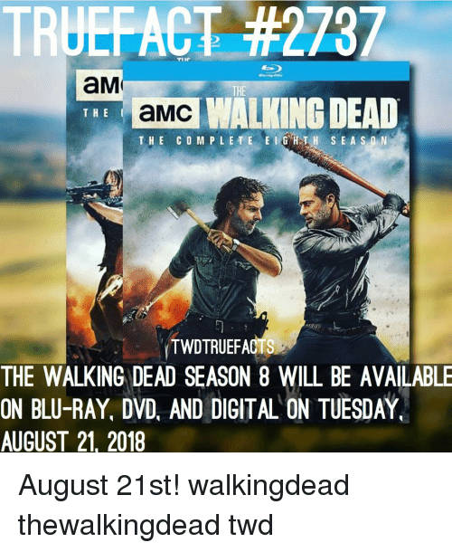 amc: TRUEFACT #2737  aM  THE  aMC  THE CO MPLETE EGHIH S EASn N  WALKING DEAD  THE  ECs  THE WALKING DEAD SEASON 8 WILL BE AVAILABLE  ON BLU-RAY, DVD, AND DIGITAL ON TUESDAY  AUGUST 21, 2018 August 21st! walkingdead thewalkingdead twd