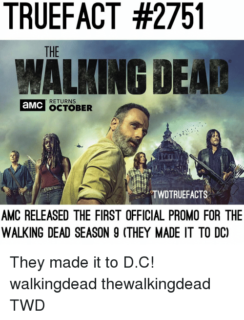 Memes, The Walking Dead, and Walking Dead: TRUEFACT #2751  THE  WALKING DEAB  RETURNS  OCTOBER  TWDTRUEFACTS  AMC RELEASED THE FIRST OFFICIAL PROMO FOR THE  WALKING DEAD SEASON 9 (THEY MADE IT TO DC They made it to D.C! walkingdead thewalkingdead TWD