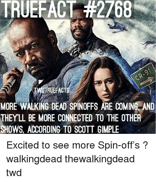 thewalkingdead: TRUEFACT #2768  RUEFACT  MORE WALKING DEAD SPINOFFS ARE COMINE AND  THEYL BE MORE CONNECTED TO THE OTHER  SHOWS, ACCORDING TO SCOTT GIMPLE Excited to see more Spin-off's ? walkingdead thewalkingdead twd