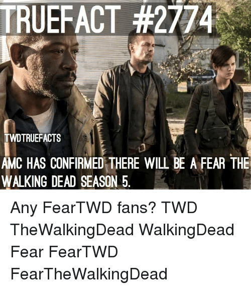 Memes, Walking Dead, and Fear: TRUEFACT #2774  TWDTRUEFACTS  CASNFIRMED THERE WILL BE A FEAR THE  AM  WALKING DEAD SEASON 5. Any FearTWD fans? TWD TheWalkingDead WalkingDead Fear FearTWD FearTheWalkingDead
