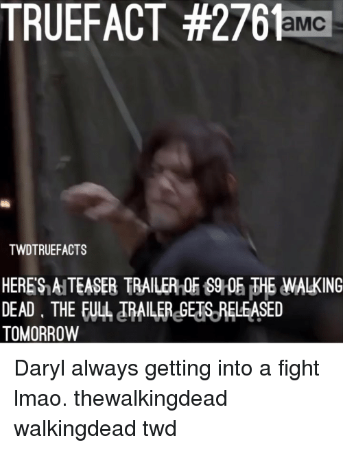 Lmao, Memes, and Tomorrow: TRUEFACT #27ste  TWDTRUEFACTS  HERES A TEASEB TRAILERLE S906 WALKING  DEAD THE FULA ARAILER GETS RELEASED  TOMORROW Daryl always getting into a fight lmao. thewalkingdead walkingdead twd