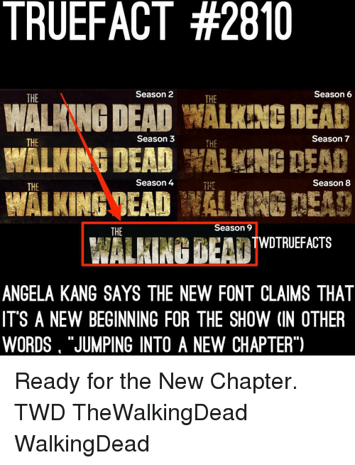 "thewalkingdead: TRUEFACT #2810  WALANNG DEAD WALKING DEAD  WALKINGMEADW!  THE  Season 2  THE  Season6  THE  Season 3  THE  Season 7  Season 4  Season 8  THE  THE  Season 9  THE  WALHING BEA TWOTRIEFACTS  ANGELA KANG SAYS THE NEW FONT CLAIMS THAT  IT'S A NEW BEGINNING FOR THE SHOW (IN OTHER  WORDS ""JUMPING INTO A NEW CHAPTER"") Ready for the New Chapter. TWD TheWalkingDead WalkingDead"