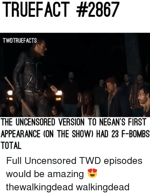 thewalkingdead: TRUEFACT #2867  TWDTRUEFACTS  THE UNCENSORED VERSION TO NEGAN'S FIRST  APPEARANCE (ON THE SHOW) HAD 23 F-BOMBS  TOTAL Full Uncensored TWD episodes would be amazing 😍 thewalkingdead walkingdead