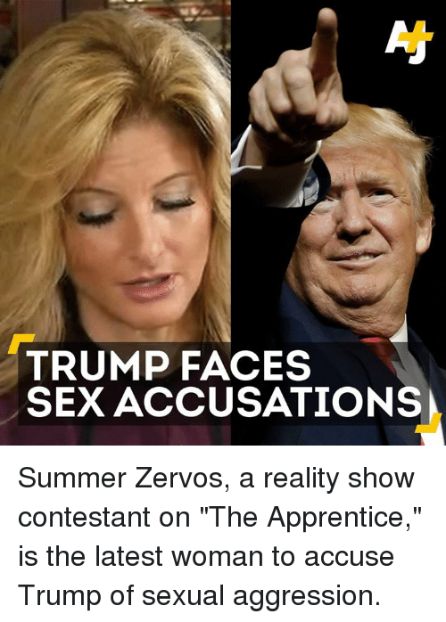 "Memes, Sex, and Summer: TRUMP FACES  SEX ACCUSATIONS Summer Zervos, a reality show contestant on ""The Apprentice,"" is the latest woman to accuse Trump of sexual aggression."
