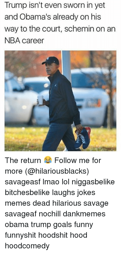 Joke Meme: Trump isn't even sworn in yet  and Obama's already on his  way to the court, schemin on an  NBA career The return 😂 Follow me for more (@hilariousblacks) savageasf lmao lol niggasbelike bitchesbelike laughs jokes memes dead hilarious savage savageaf nochill dankmemes obama trump goals funny funnyshit hoodshit hood hoodcomedy