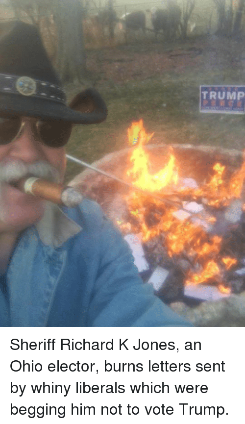 Vote Trump: TRUMP Sheriff Richard K Jones, an Ohio elector, burns letters sent by whiny liberals which were begging him not to vote Trump.